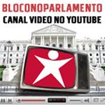 Youtube já tem Canal Bloco no Parlamento